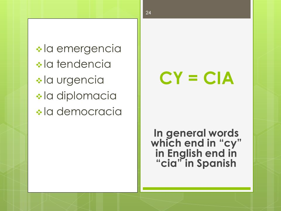 In general words which end in cy in English end in cia in Spanish