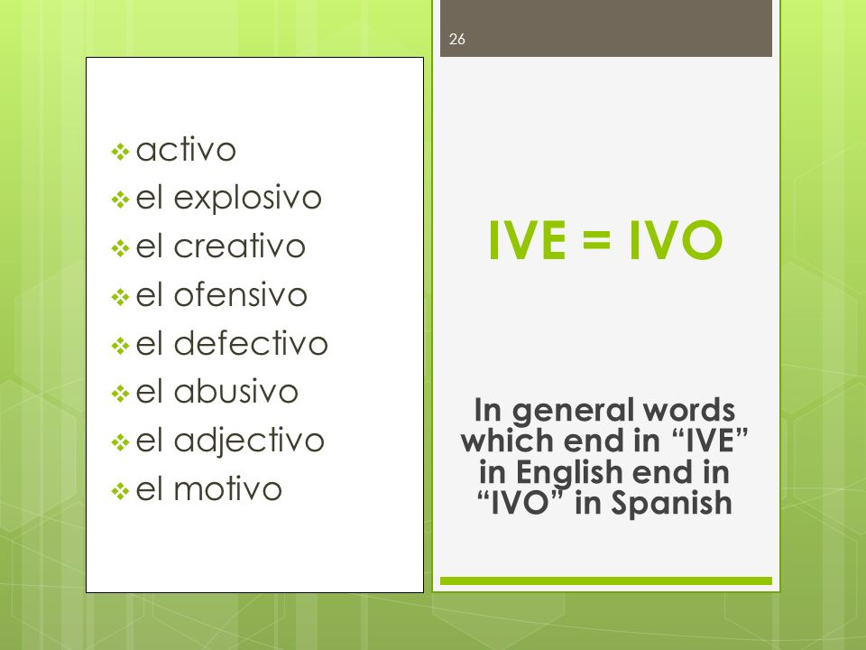 In general words which end in IVE in English end in IVO in Spanish