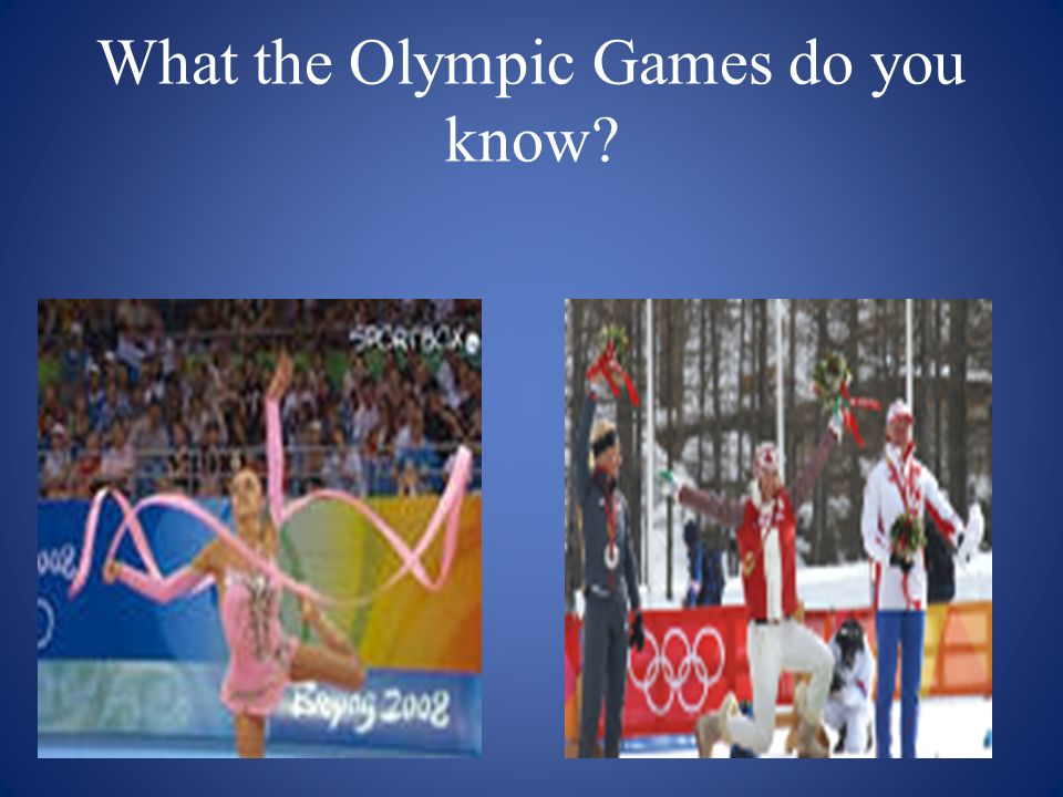 What the Olympic Games do you know