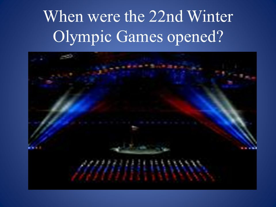 When were the 22nd Winter Olympic Games opened