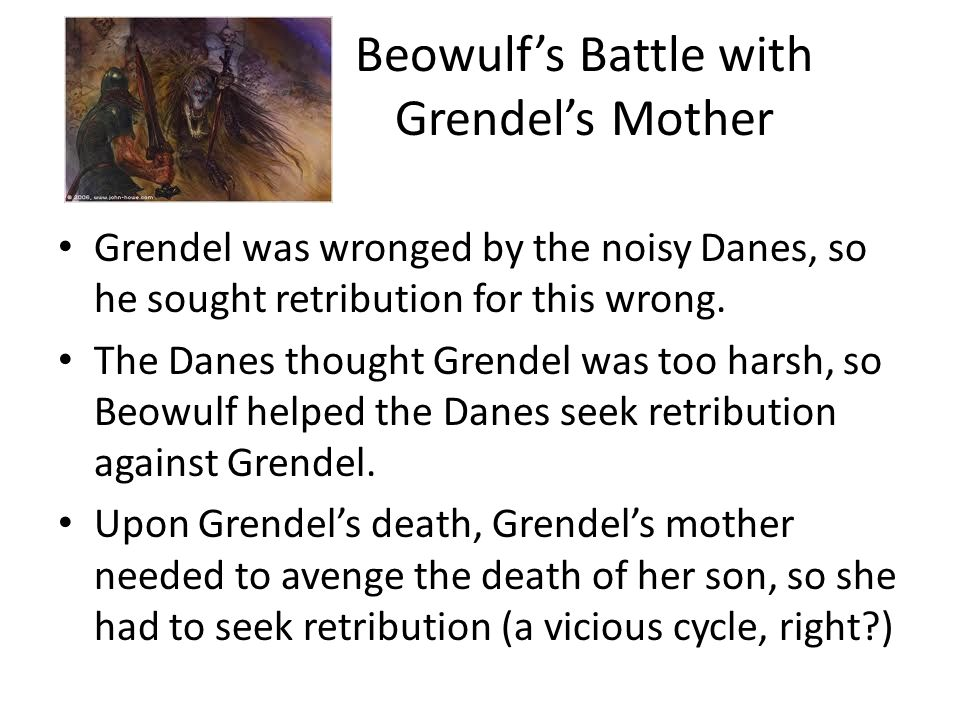 the battles of beowulf against grendel In the howe translation of beowulf, the scene depicted on pg 26-29 deals with the battle between beowulf and grendel's mother after grendel's mother attacks the hall as revenge against her son's death, beowulf announces that he will go after the monster he feels that his promise to rid king .