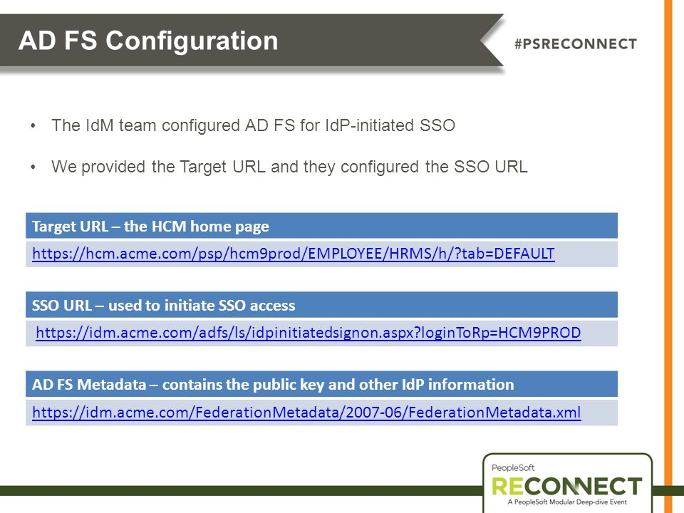 AD FS Configuration The IdM team configured AD FS for IdP-initiated SSO. We provided the Target URL and they configured the SSO URL.