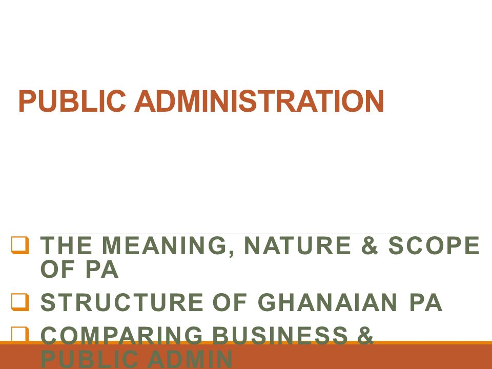meaning and scope of public administration By the scope of public administration, we mean the major concerns of public administration as an activity and as a discipline broadly speaking, public administration embraces all the activities of the government hence as an activity the scope of public administration is no less than the scope of state activity.