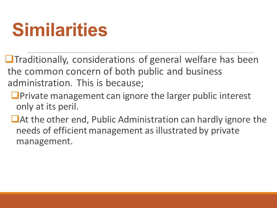 differences and similarities between public and private management This article will help you to differentiate between public administration and private administration people very often talk about private administration and public administration what is private administration though it is difficult to define it, generally it is said that the management or .