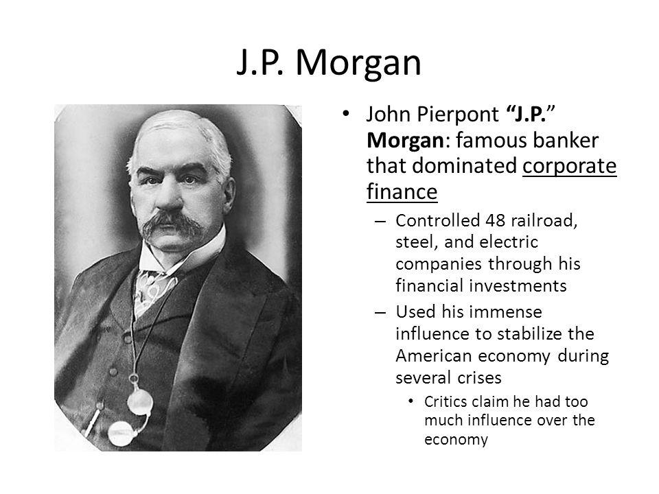 a biography of j pierpont morgan a banker and industrialist Jp morgan, in full john pierpont morgan, (born april 17, 1837 federal reserve history - biography of j pierpont morgan philanthrophy roundtable.