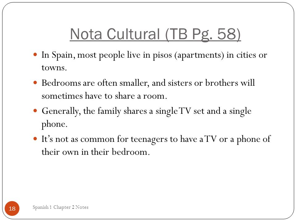 Nota Cultural (TB Pg. 58) In Spain, most people live in pisos (apartments) in cities or towns.