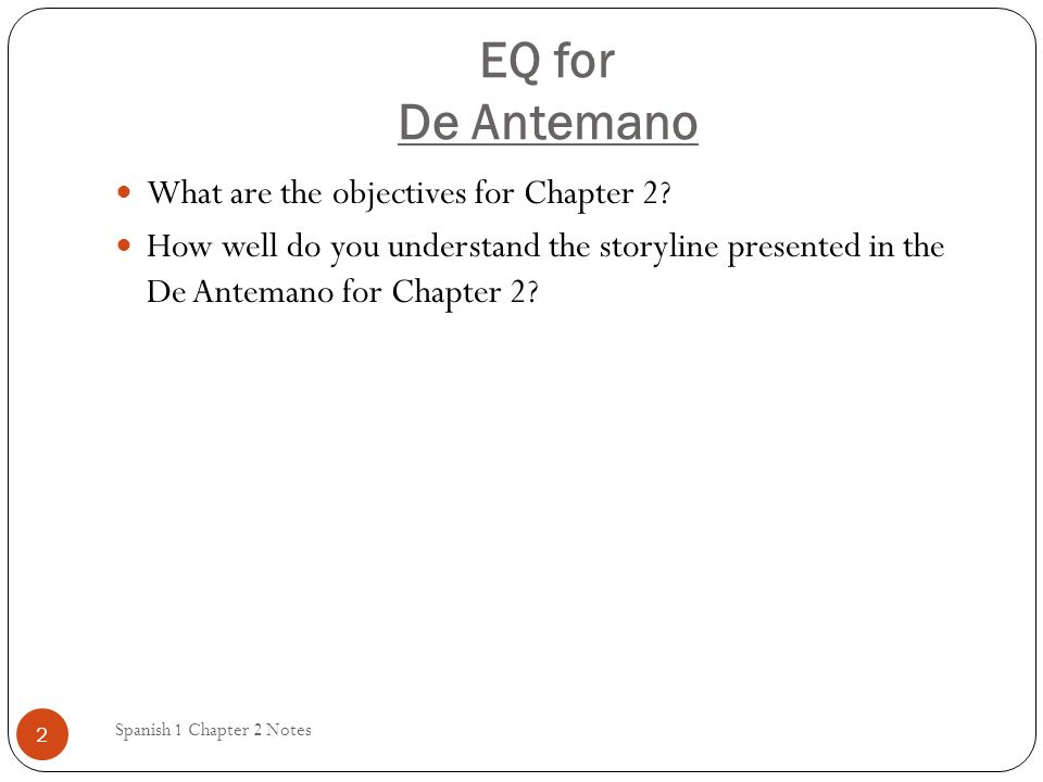 EQ for De Antemano What are the objectives for Chapter 2
