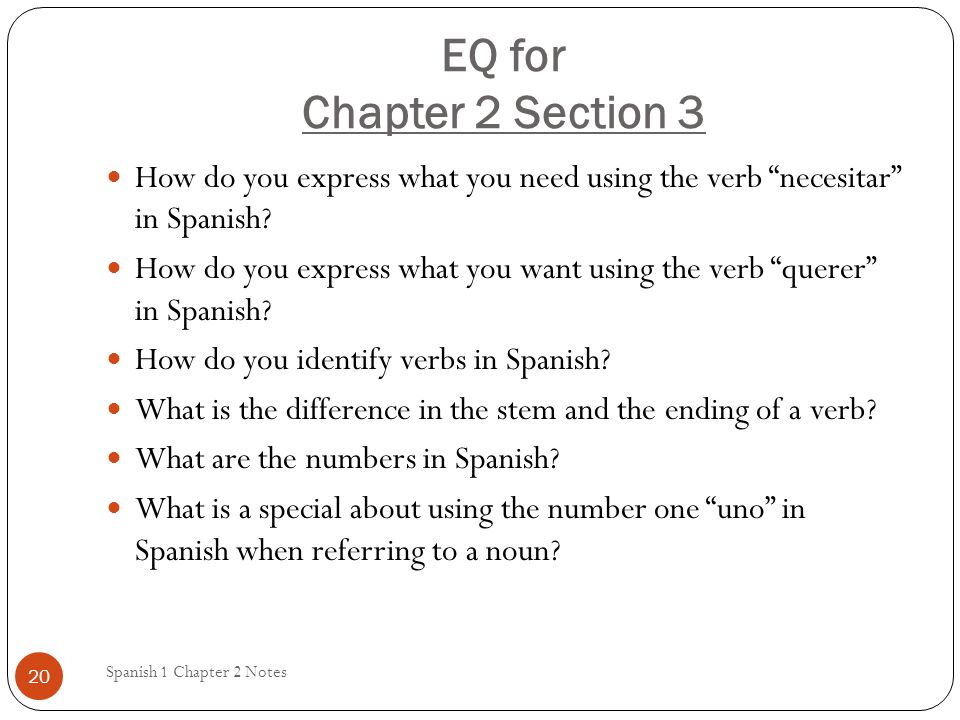 EQ for Chapter 2 Section 3 How do you express what you need using the verb necesitar in Spanish