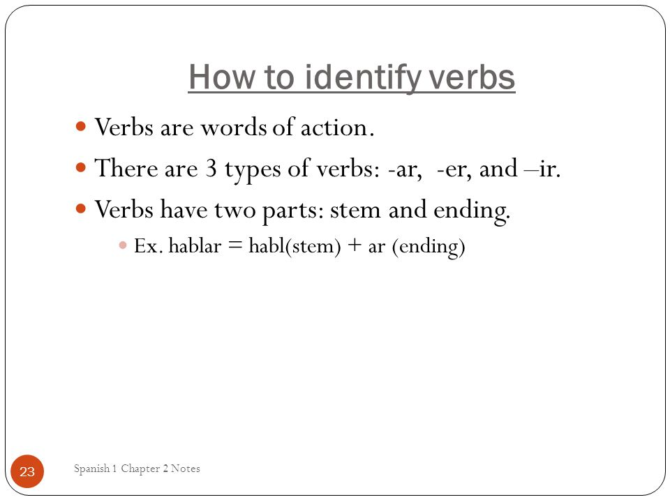 How to identify verbs Verbs are words of action.