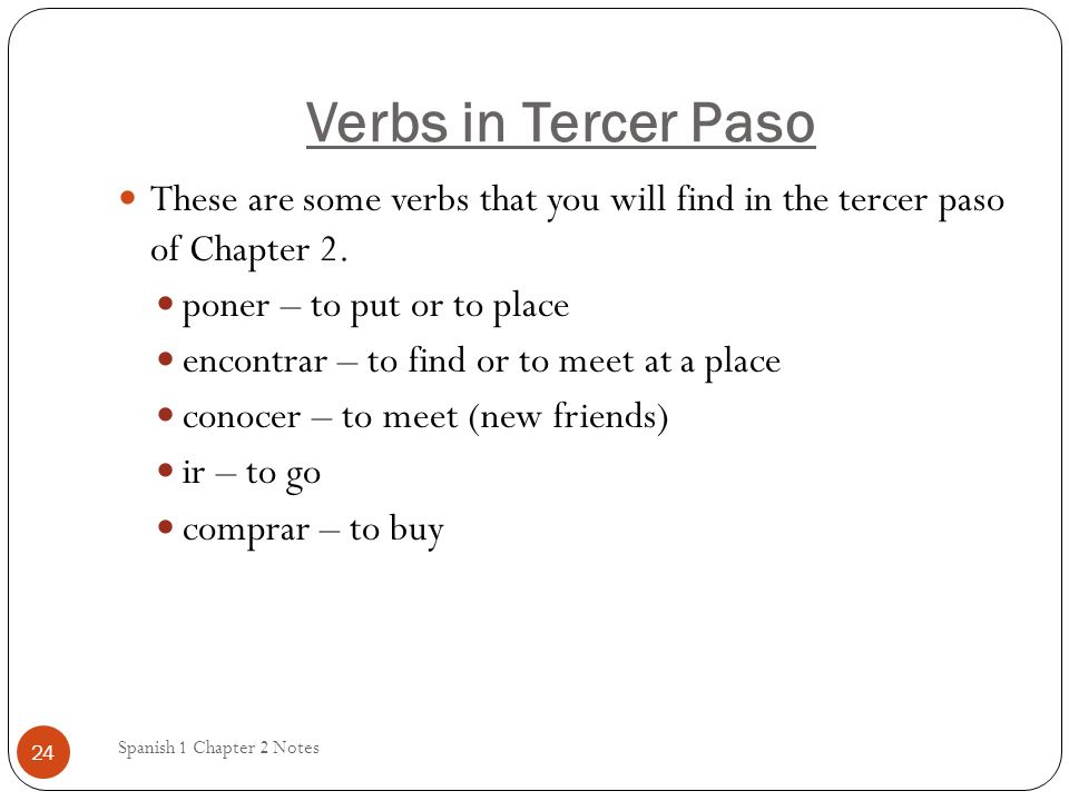 Verbs in Tercer Paso These are some verbs that you will find in the tercer paso of Chapter 2. poner – to put or to place.