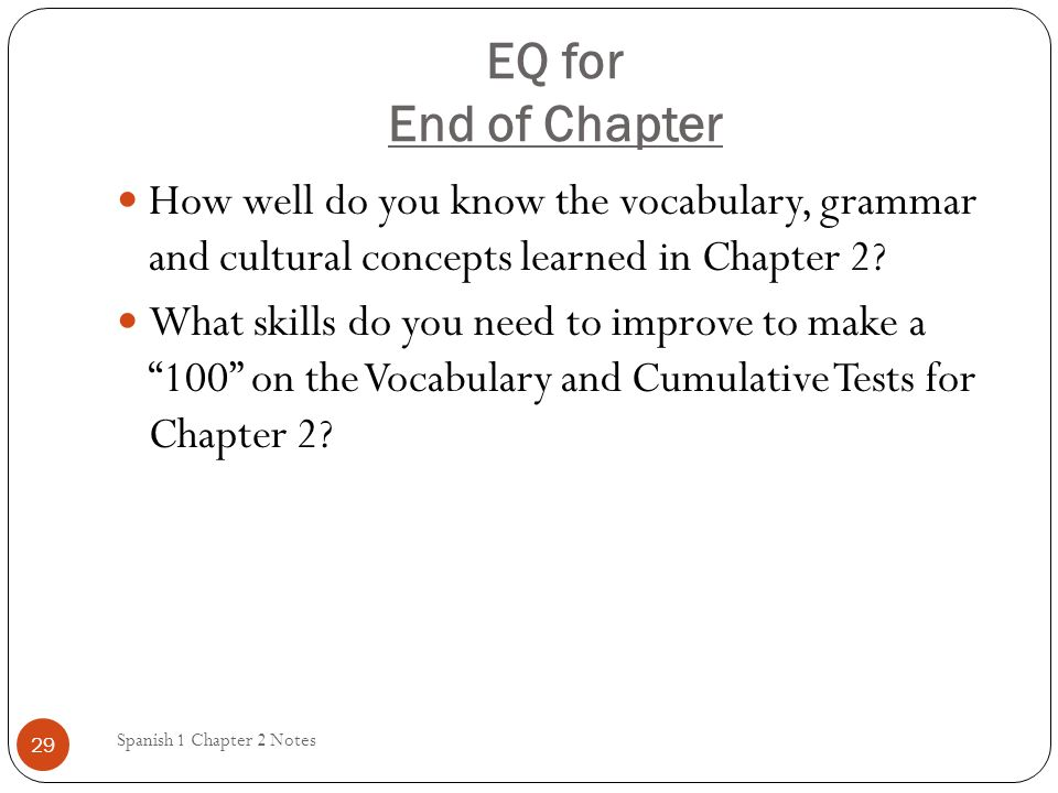EQ for End of Chapter How well do you know the vocabulary, grammar and cultural concepts learned in Chapter 2