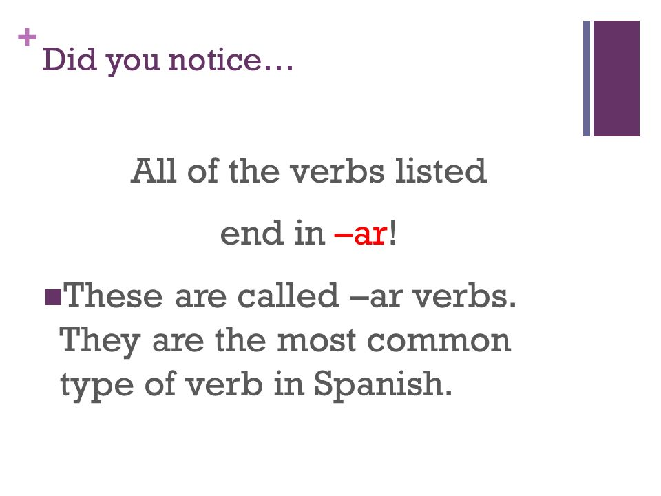 All of the verbs listed end in –ar!
