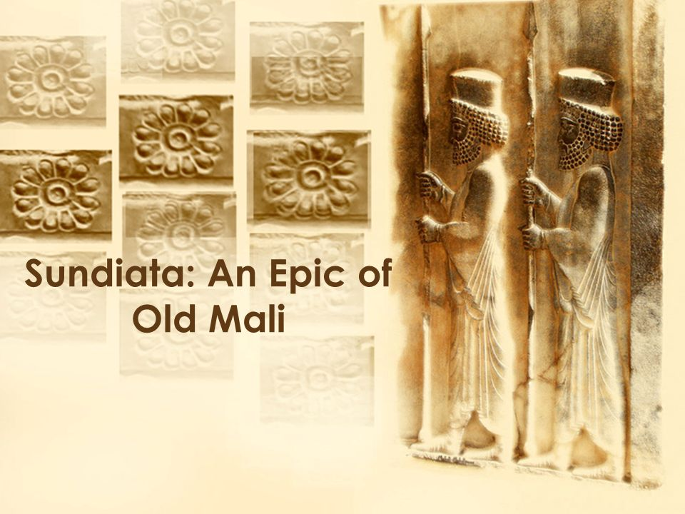 essays on sundiata an epic of old mali Women in sundiata and malian society english literature essay the epic in fact is related of him who will make the name of mali immortal forever (sundiata, 6).