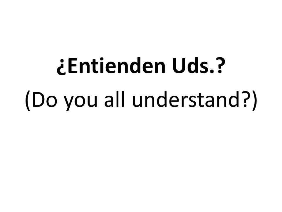 ¿Entienden Uds. (Do you all understand )