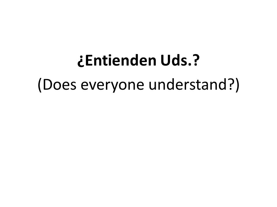 ¿Entienden Uds. (Does everyone understand )