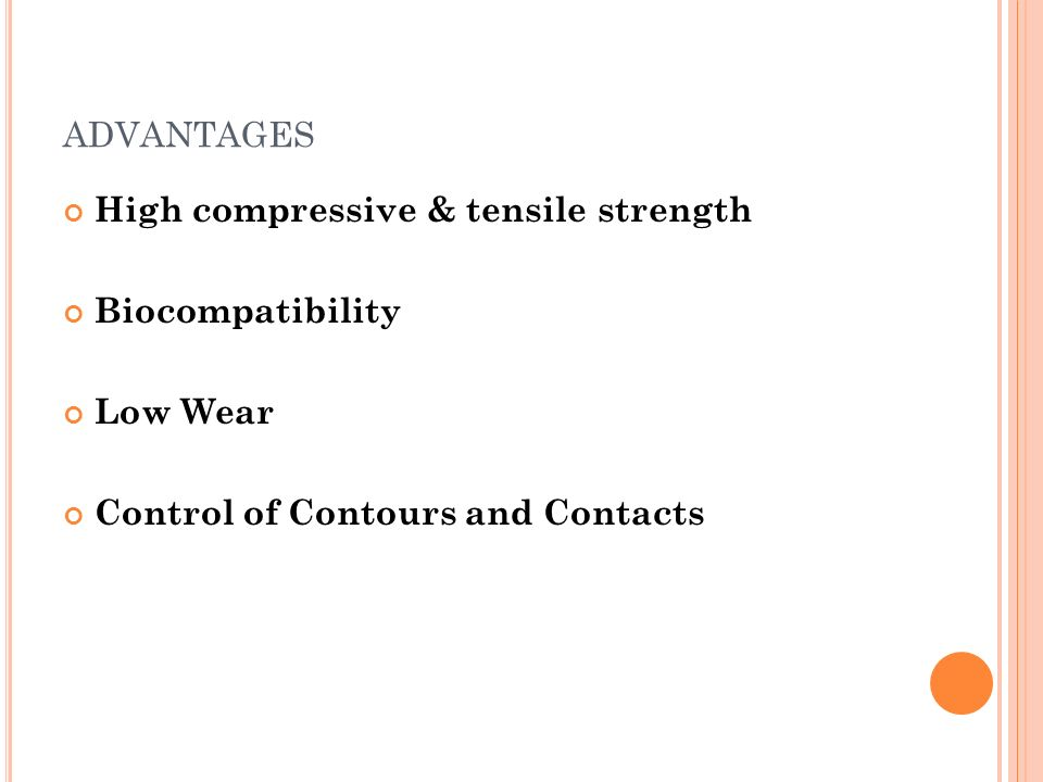 advantages High compressive & tensile strength Biocompatibility