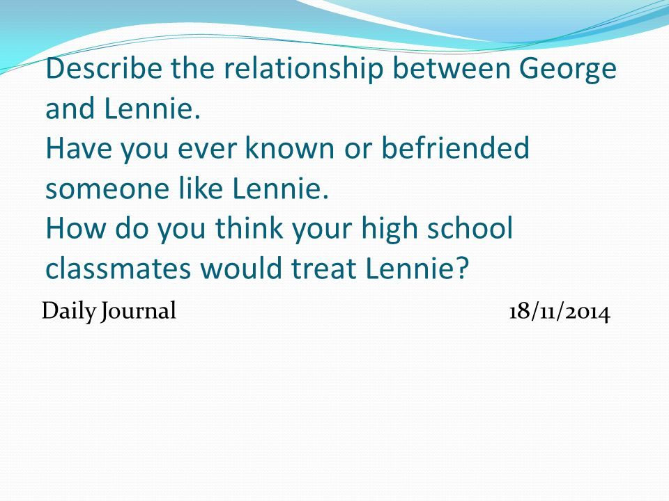 george and lennie s relationship in of How does the boss react to lennie's silence why does the boss find george and lennie's relationship unusual how does the boss treat george and lennie.