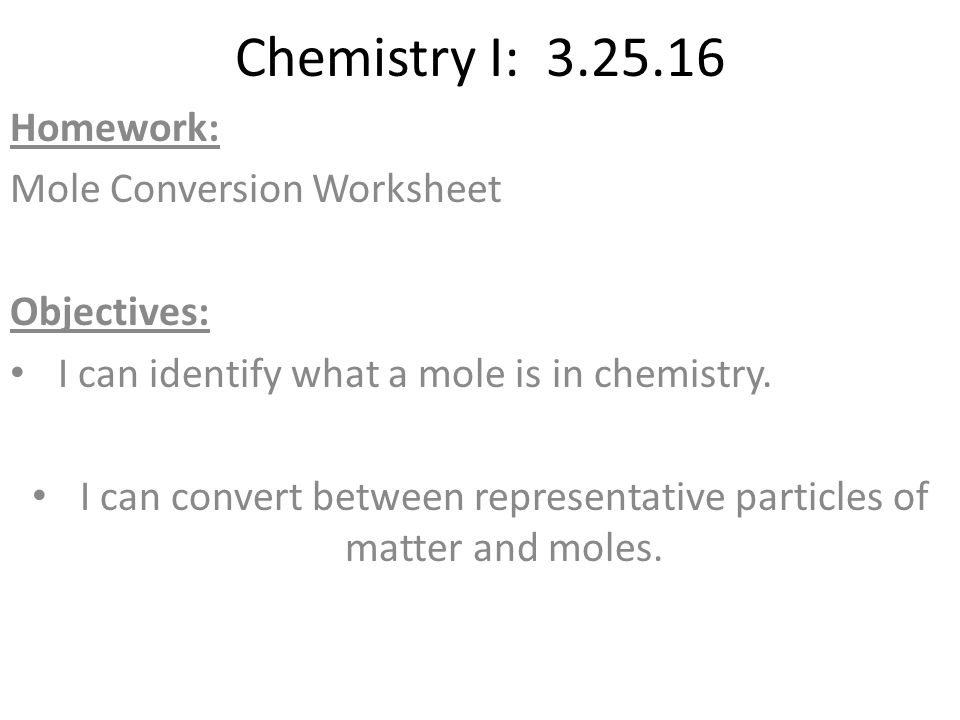 Objectives Chemical Reaction Examwill include lab from yesterday – Mole Conversions Worksheet