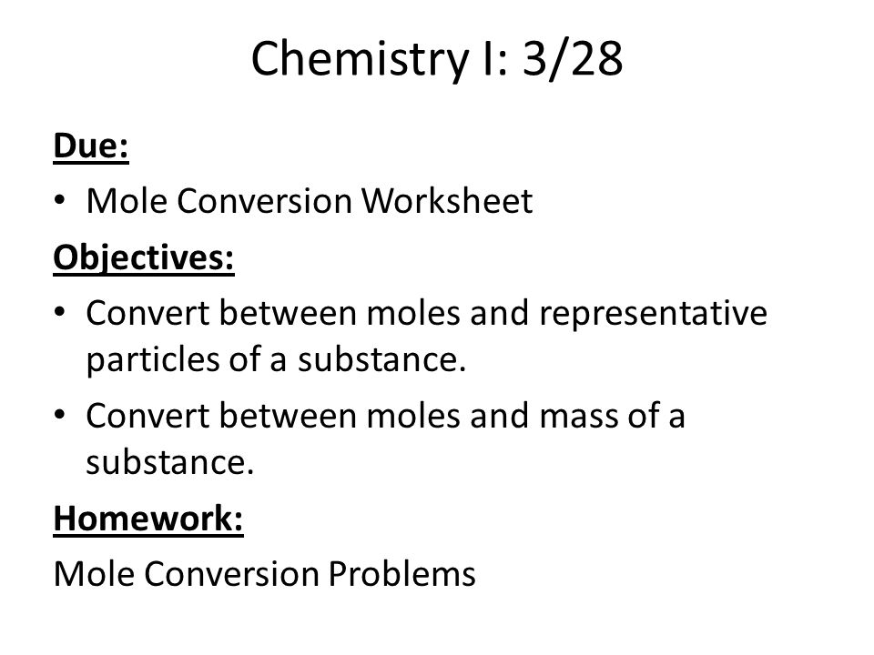 Objectives Chemical Reaction Examwill include lab from yesterday – Mole Conversion Worksheet