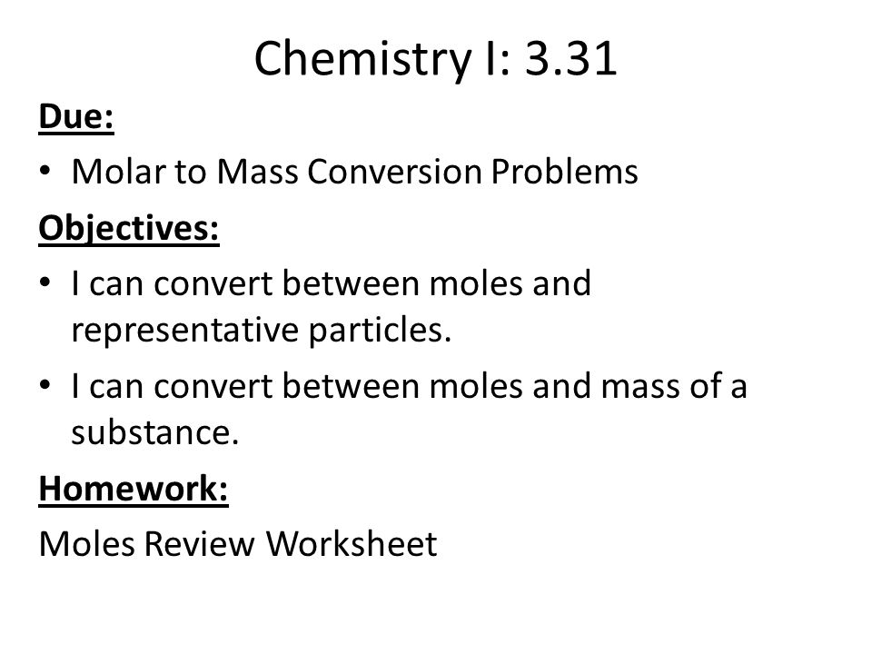 Objectives Chemical Reaction Examwill include lab from yesterday – Molar Conversion Worksheet
