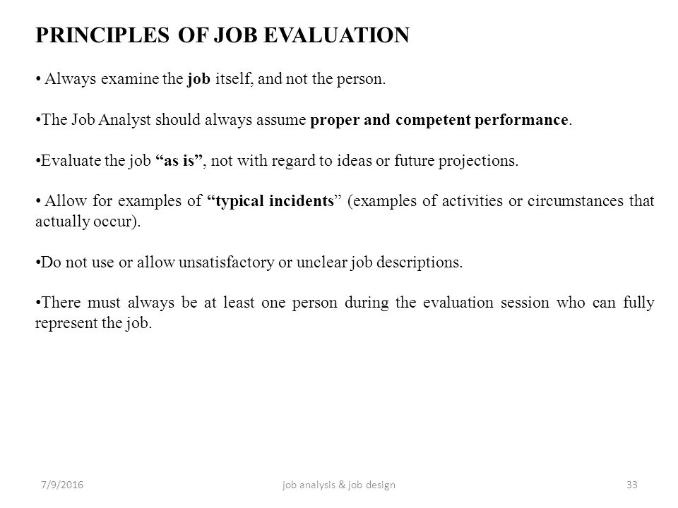 sample of job analysis and performance evaluation According to franklin (2005), job analysis may include these activities: reviewing the job responsibilities of current employees, researching and viewing sample job descriptions online and offline highlighting similar jobs, analyzing the work duties, tasks, and responsibilities that need to be accomplished by the employee filling the position .
