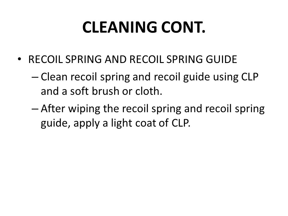 CLEANING CONT. RECOIL SPRING AND RECOIL SPRING GUIDE
