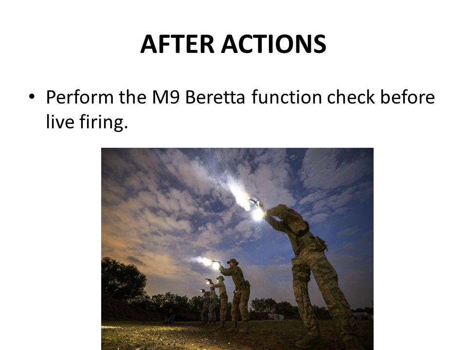 AFTER ACTIONS Perform the M9 Beretta function check before live firing.