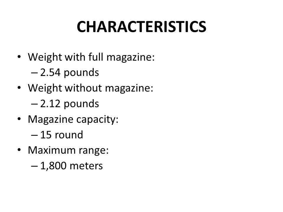 CHARACTERISTICS Weight with full magazine: 2.54 pounds