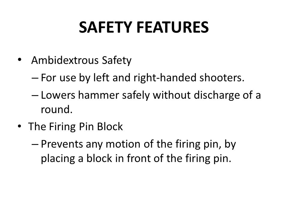 SAFETY FEATURES Ambidextrous Safety