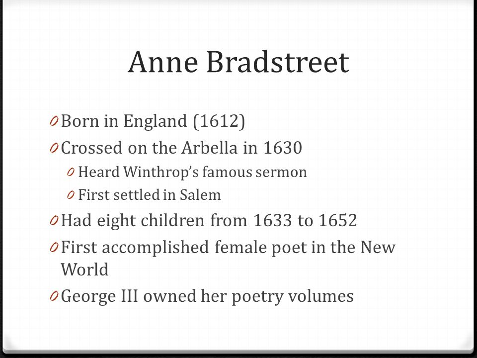a description of anne bradstreet born in england Anne bradstreet (c 1612-1672) background born in england into a puritan family ♦ bradstreet's title for her collection of poems, the tenth muse.