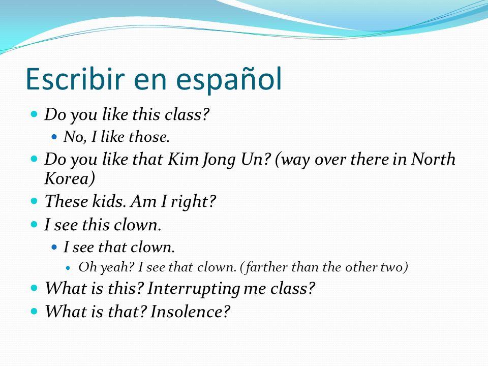 Escribir en español Do you like this class