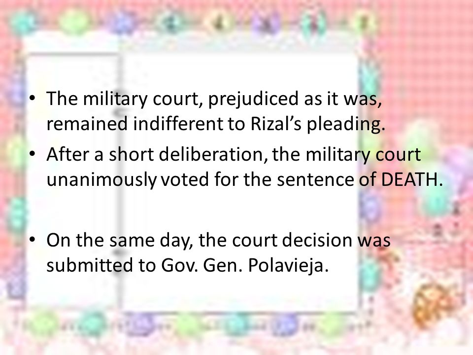 The military court, prejudiced as it was, remained indifferent to Rizal's pleading.