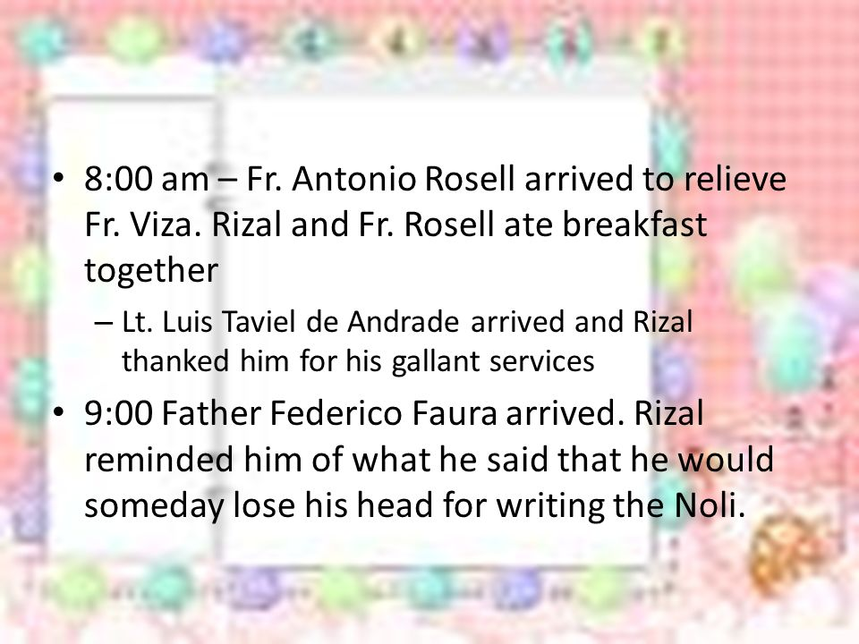 8:00 am – Fr. Antonio Rosell arrived to relieve Fr. Viza. Rizal and Fr