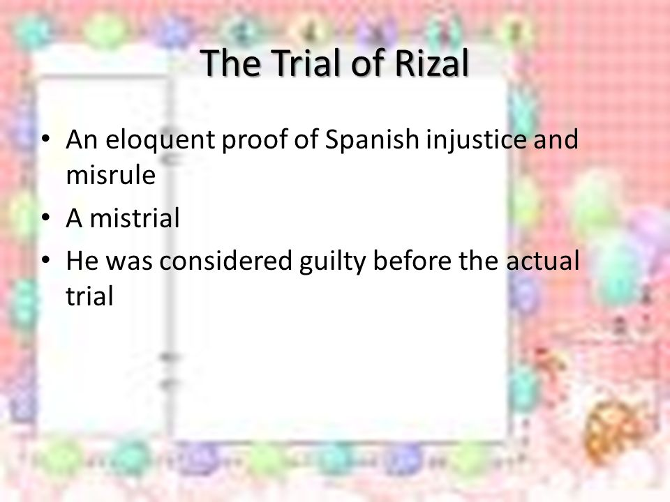 The Trial of Rizal An eloquent proof of Spanish injustice and misrule