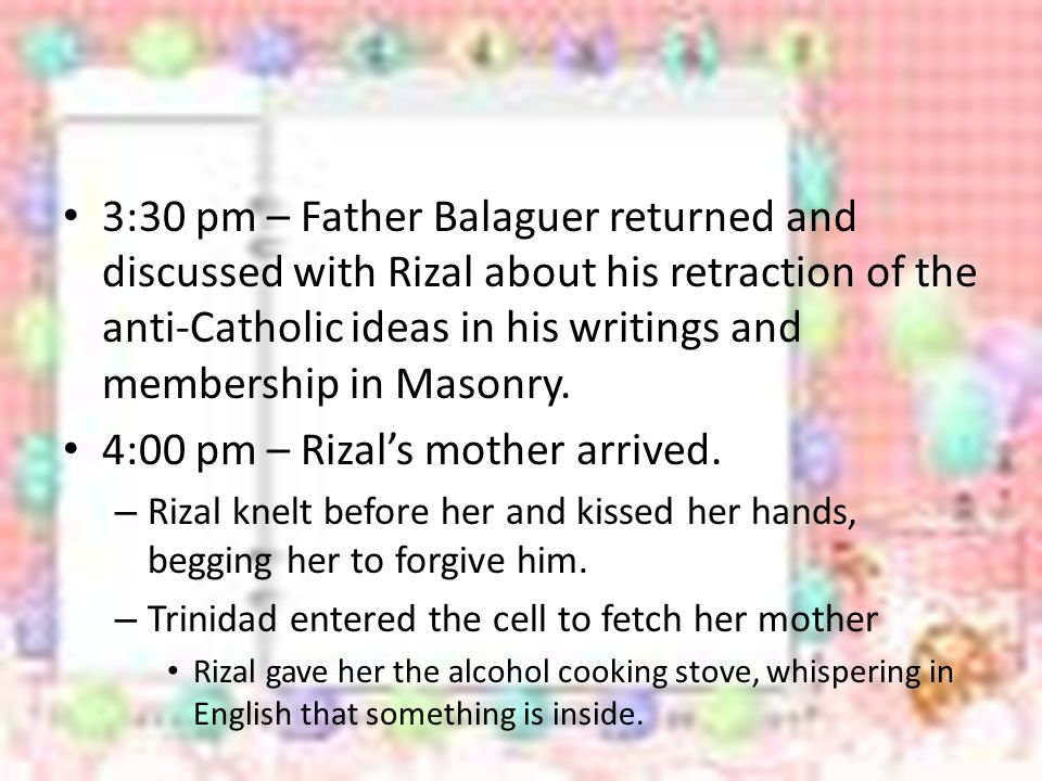 4:00 pm – Rizal's mother arrived.