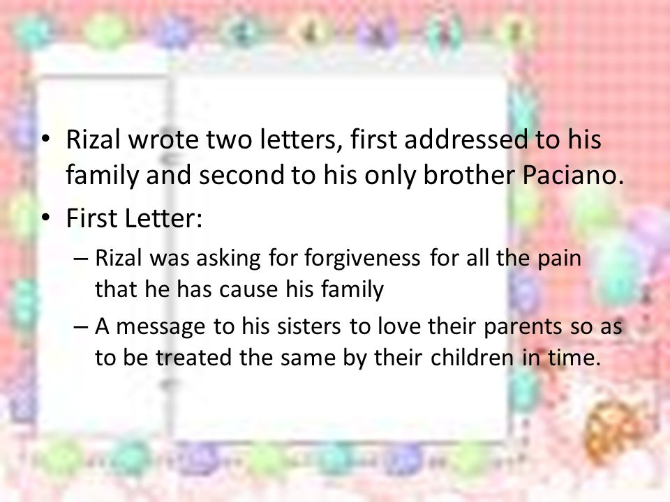 Rizal wrote two letters, first addressed to his family and second to his only brother Paciano.