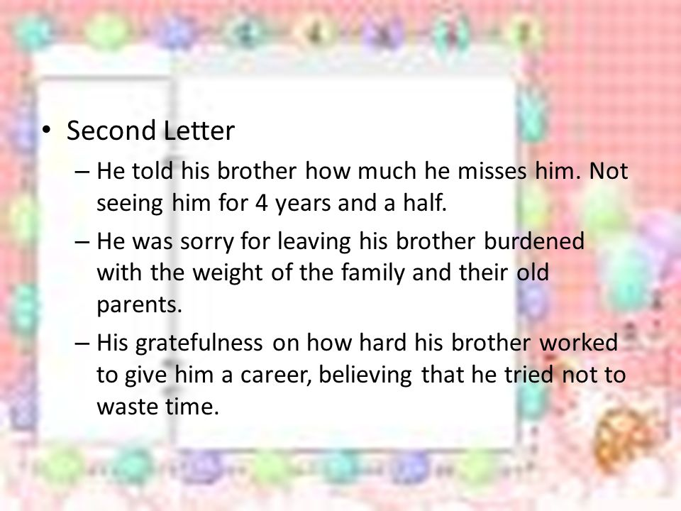 Second Letter He told his brother how much he misses him. Not seeing him for 4 years and a half.