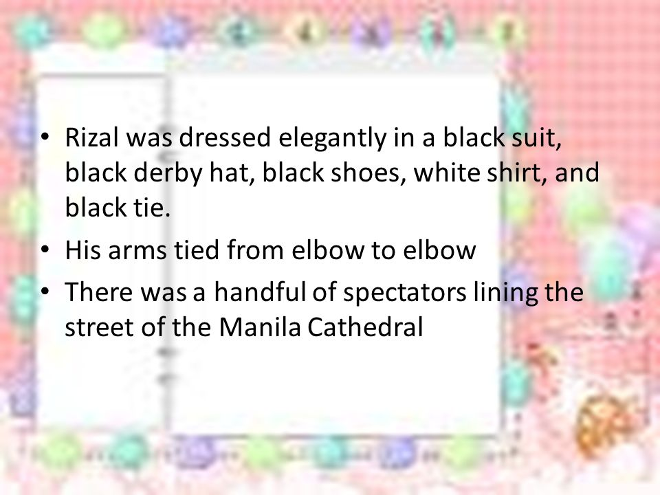 Rizal was dressed elegantly in a black suit, black derby hat, black shoes, white shirt, and black tie.