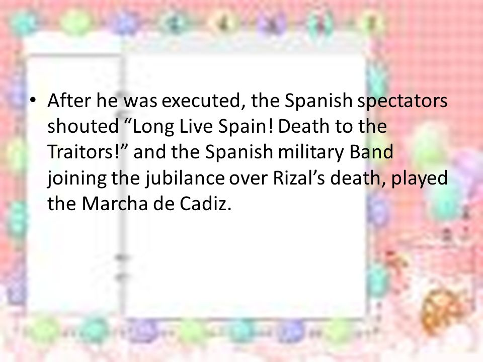 After he was executed, the Spanish spectators shouted Long Live Spain