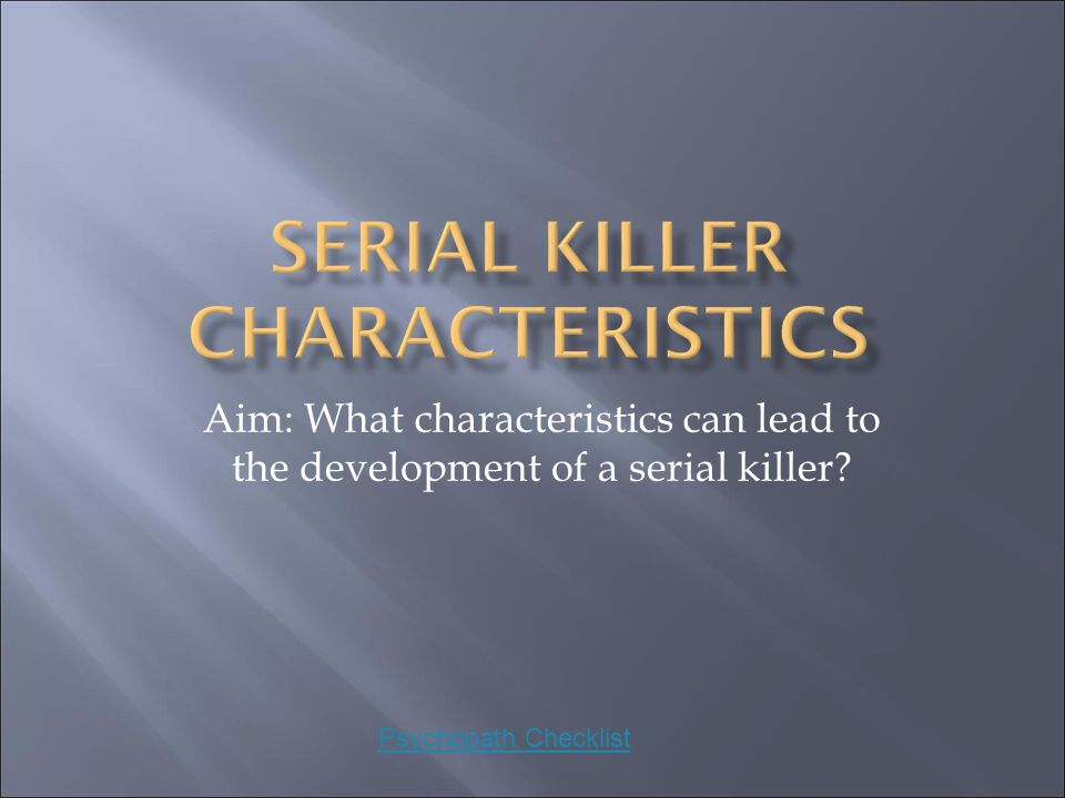 characteristics of serial killers The holmes typology is based on obsessive-compulsive characteristics of the serial killer as indicated from verbal interview data on the reasons they kill it contains an implicit theory of interpersonal.
