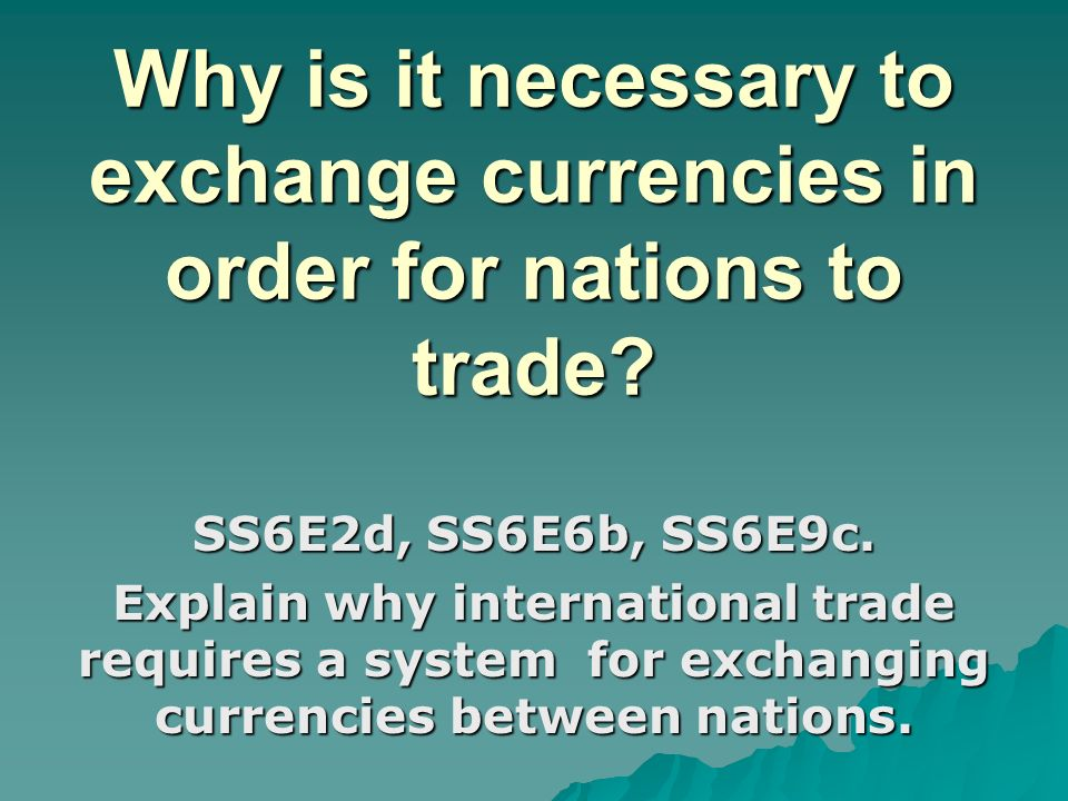 Why Is It Necessary To Exchange Currencies In Order For Nations Trade