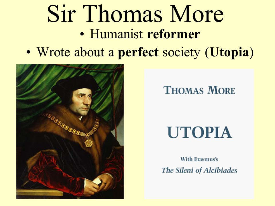 the perfect society in utopia a book by thomas more Sir thomas more was an english scholar, writer, and lawyer who wrote the book utopia, which was a book that explored the notion of a perfect (and imaginary) society.