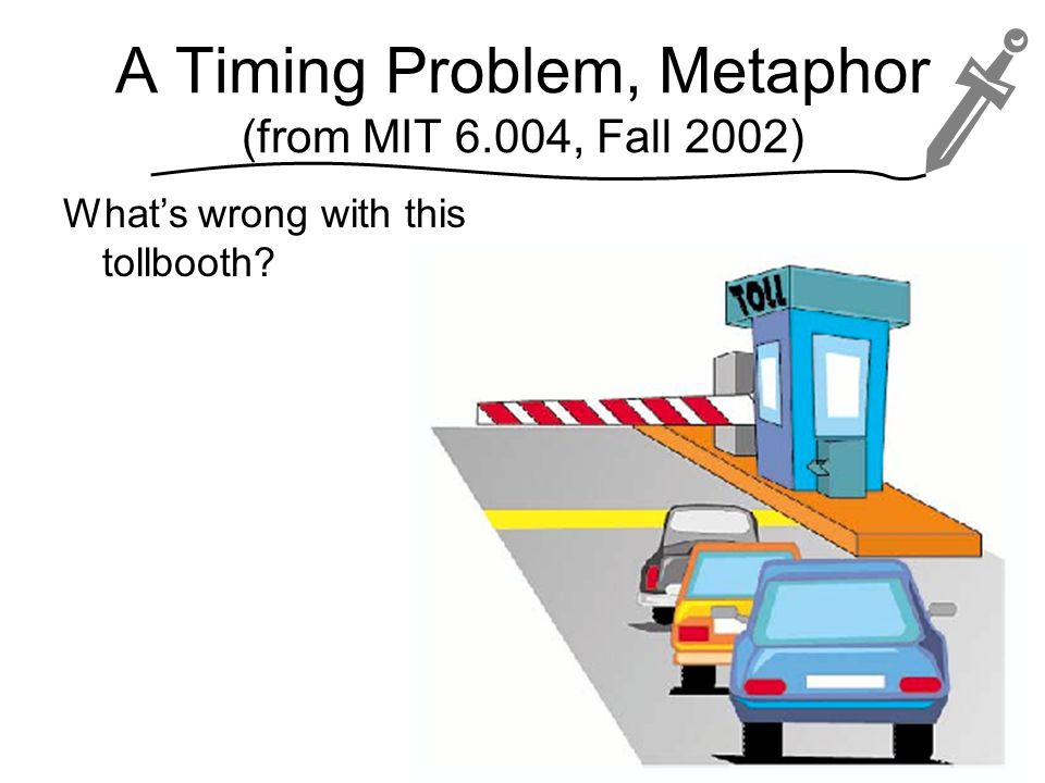 A Timing Problem, Metaphor (from MIT 6.004, Fall 2002)