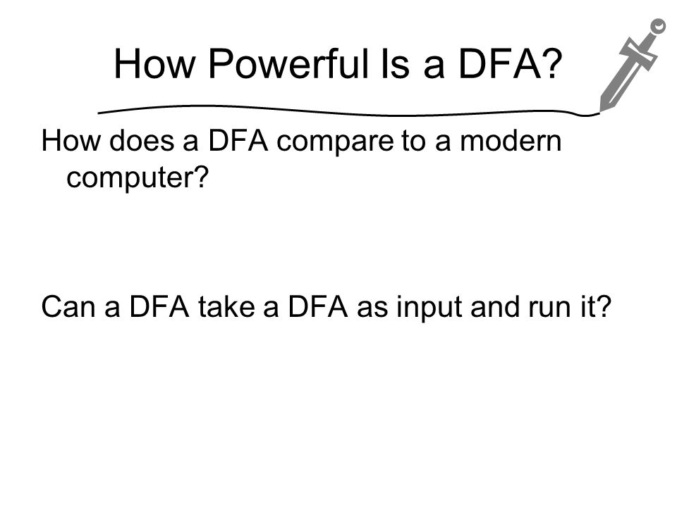How Powerful Is a DFA. How does a DFA compare to a modern computer.