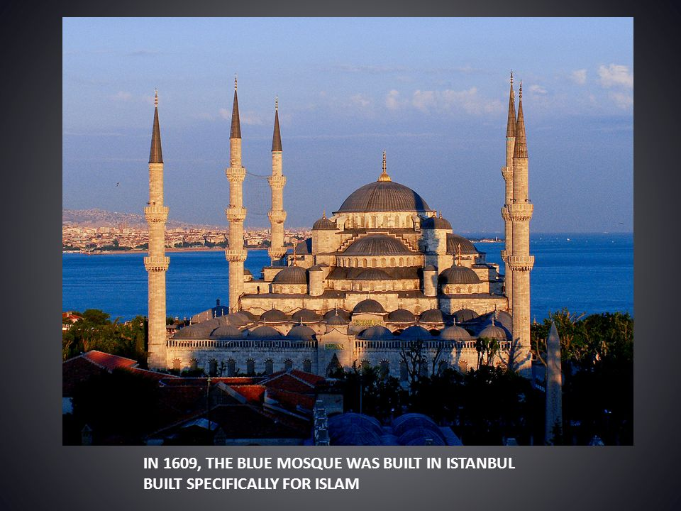 IN 1609, THE BLUE MOSQUE WAS BUILT IN ISTANBUL