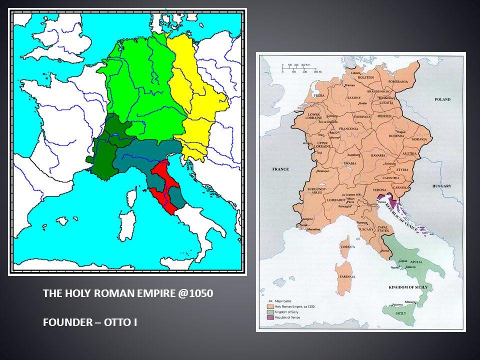 THE HOLY ROMAN EMPIRE @1050 FOUNDER – OTTO I