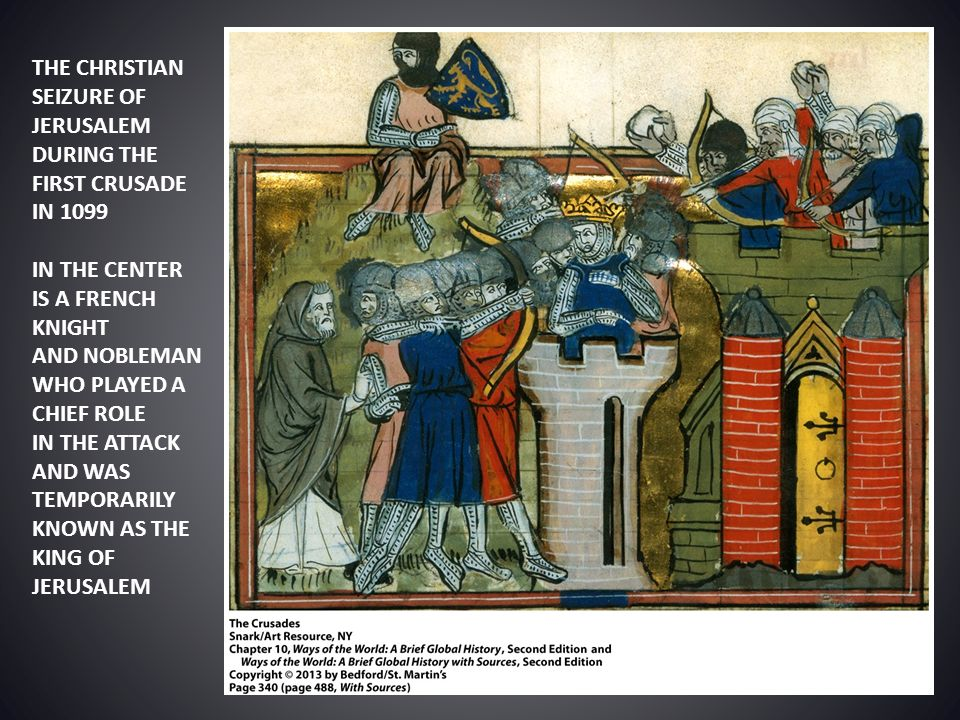 THE CHRISTIAN SEIZURE OF. JERUSALEM. DURING THE. FIRST CRUSADE. IN 1099. IN THE CENTER. IS A FRENCH KNIGHT.