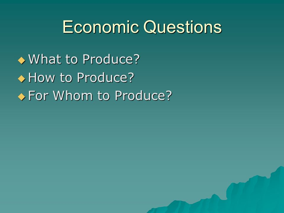 an analysis of how to produce when to produce and for who to produce in economics In analysing these issues, health economics attempts to apply the same  analytical methods  the definition of economics above includes the term to  produce,.
