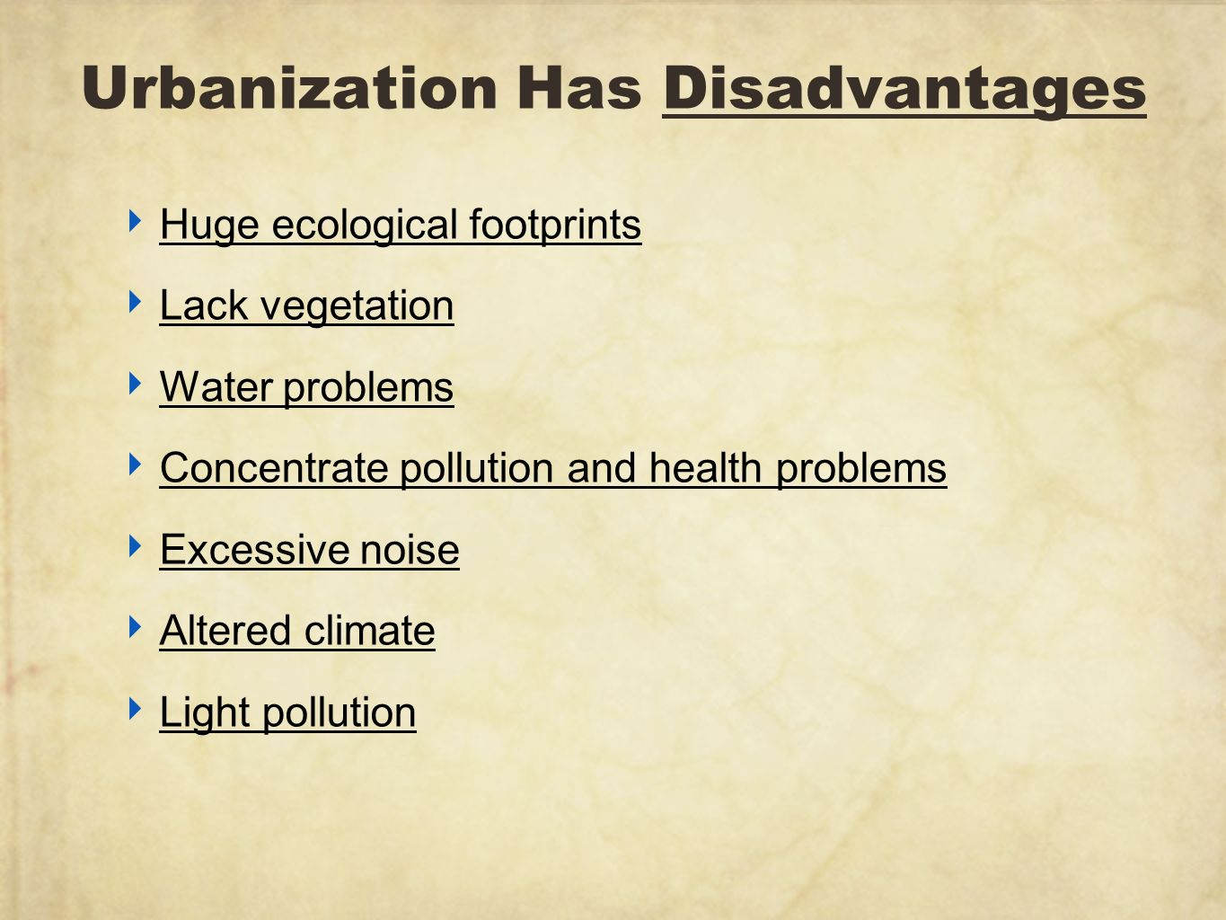disadvantages of urbanization 2015-3-23 urban populations have greatly increased just recently, it exceeds the rural population around the world there are some advantages and disadvantages of urbanization.