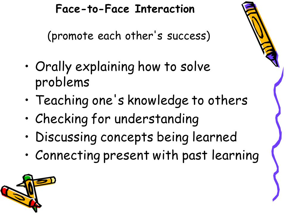 Face-to-Face Interaction (promote each other s success)